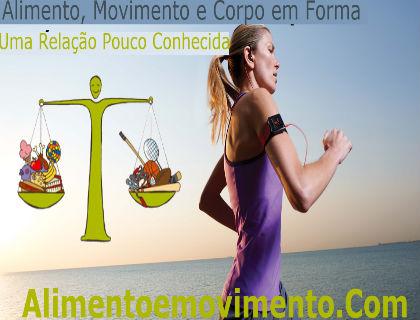 Alimento, movimento e corpo em forma – Uma relação pouco conhecida.